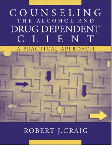 Counseling the Alcohol and Drug Dependent Client A Practical Approach  2004 edition cover