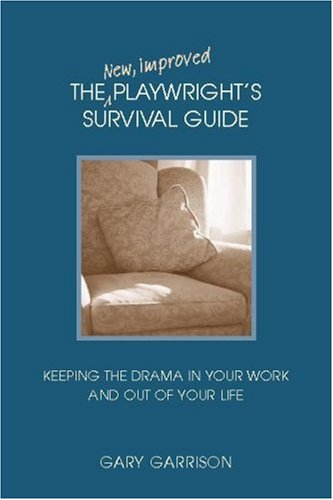 New, Improved Playwright's Survival Guide Keeping the Drama in Your Work and Out of Your Life 2nd 2005 edition cover