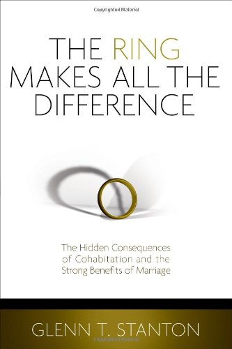 Ring Makes All the Difference The Hidden Consequences of Cohabitation and the Strong Benefits of Marriage  2011 edition cover