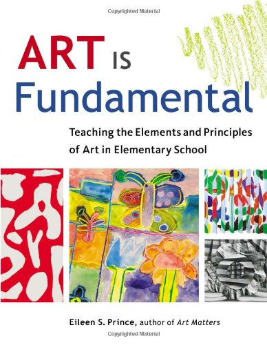Art Is Fundamental Teaching the Elements and Principles of Art in Elementary School  2008 edition cover