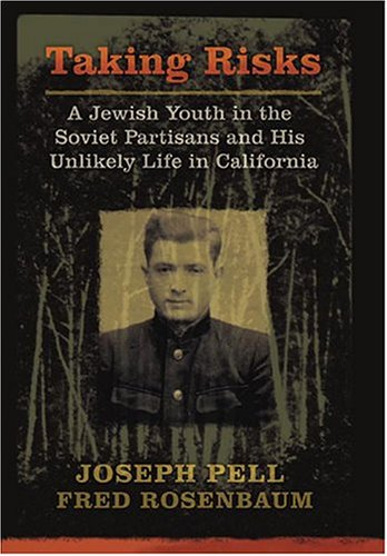Taking Risks A Jewish Youth in the Soviet Partisans and His Unlikely Life in California  2004 edition cover