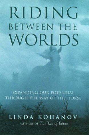 Riding Between the Worlds Expanding Our Potential through the Way of the Horse  2003 edition cover