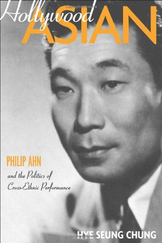 Hollywood Asian Philip Ahn and the Politics of Cross-Ethnic Performance  2006 edition cover