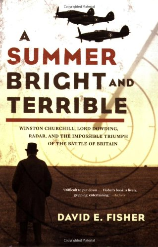 Summer Bright and Terrible Winston Churchill, Lord Dowding, Radar, and the Impossible Triumph of the Battle of Britain  2006 edition cover