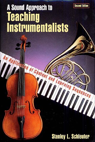 Sound Approach to Teaching Instrumentalists An Application of Content and Learning Sequences 2nd 1997 (Revised) 9780028647166 Front Cover