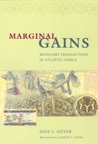 Marginal Gains Monetary Transactions in Atlantic Africa  2004 9780226311166 Front Cover