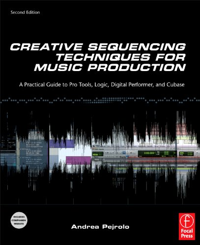 Creative Sequencing Techniques for Music Production A Practical Guide to Pro Tools, Logic, Digital Performer and Cubase 2nd 2011 (Revised) edition cover
