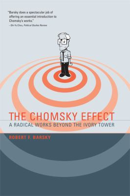 Chomsky Effect A Radical Works Beyond the Ivory Tower  2009 9780262513166 Front Cover