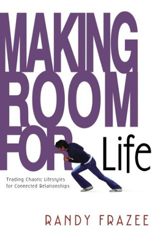 Making Room for Life Trading Chaotic Lifestyles for Connected Relationships  2004 edition cover