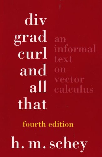 Div, Grad, Curl, and All That An Informal Text on Vector Calculus 4th 2004 edition cover