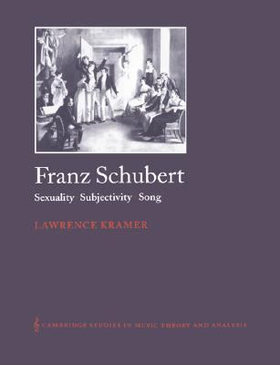 Franz Schubert Sexuality, Subjectivity, Song  2003 9780521542166 Front Cover