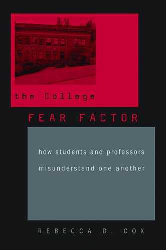 College Fear Factor How Students and Professors Misunderstand One Another  2009 edition cover