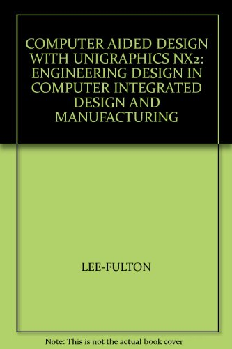 Computer Aided Design with Unigraphics Nx2 Engineering Design in Computer Integrated Design and Manufacturing 4th 2005 (Revised) 9780757514166 Front Cover