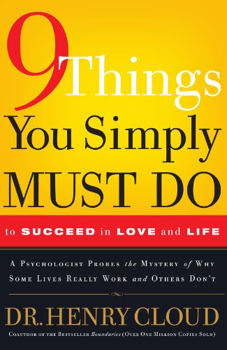9 Things You Simply Must Do to Succeed in Love and Life A Psychologist Learns from His Patients What Really Works and What Doesn't  2007 edition cover