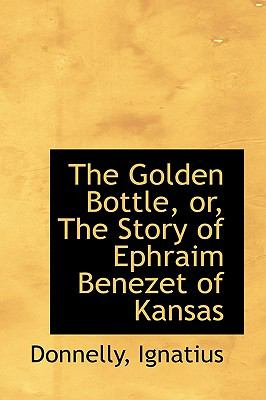 Golden Bottle, or, the Story of Ephraim Benezet of Kansas N/A edition cover