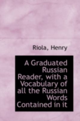 Graduated Russian Reader, with a Vocabulary of All the Russian Words Contained in It  N/A 9781113153166 Front Cover