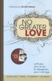 No Greater Love A 90-Day Devotional to Strengthen Your Marriage  2013 9781400323166 Front Cover