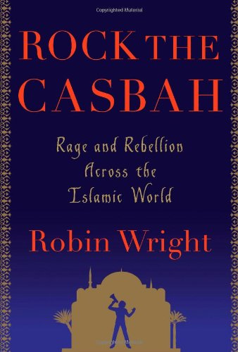 Rock the Casbah Rage and Rebellion Across the Islamic World  2011 edition cover