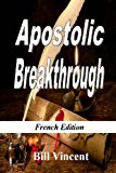 Apostolic Breakthrough (French Edition) Birthing God's Purposes N/A 9781492755166 Front Cover