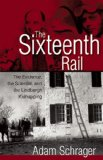 Sixteenth Rail The Evidence, the Scientist, and the Lindbergh Kidnapping  2013 edition cover
