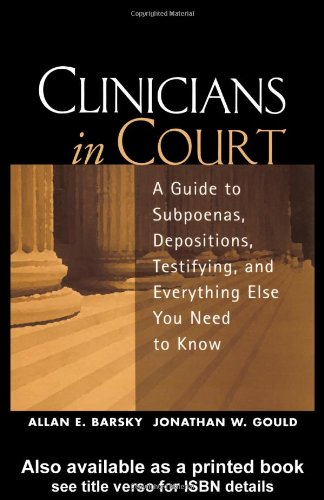Clinicians in Court A Guide to Subpoenas, Depositions, Testifying, and Everything Else You Need to Know  2002 9781593850166 Front Cover