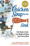 Chicken Soup for the Fisherman's Soul Fish Tales to Hook Your Spirit and Snag Your Funny Bone N/A edition cover