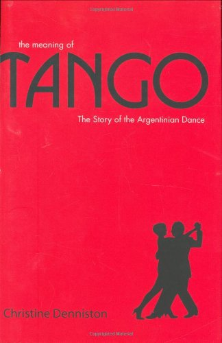 Meaning of Tango The History and Steps of the Argentinian Dance  2007 edition cover