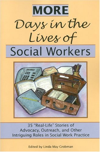 More Days in the Lives of Social Workers : 35 Real-Life Stories of Advocacy, Outreach, and Other Intriguing Roles in Social Work Practice  2005 edition cover