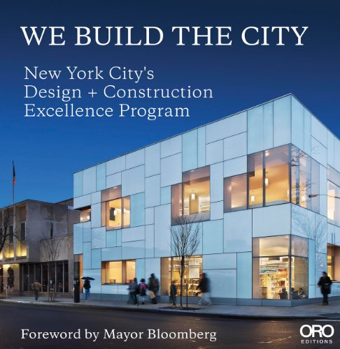 We Build the City New York City's Design + Construction Excellence Program  2014 9781941806166 Front Cover