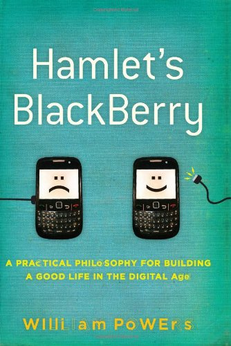 Hamlet's BlackBerry A Practical Philosophy for Building a Good Life in the Digital Age  2010 edition cover