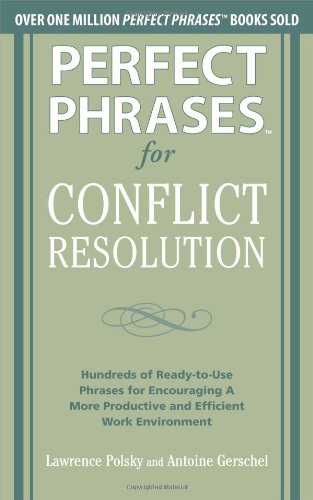 Perfect Phrases for Conflict Resolution Hundreds of Ready-to-Use Phrases for Encouraging a More Productive and Efficient Work Environment  2011 edition cover