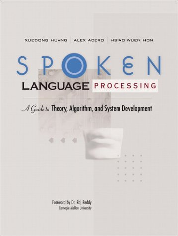 Spoken Language Processing A Guide to Theory, Algorithm and System Development  2001 9780130226167 Front Cover