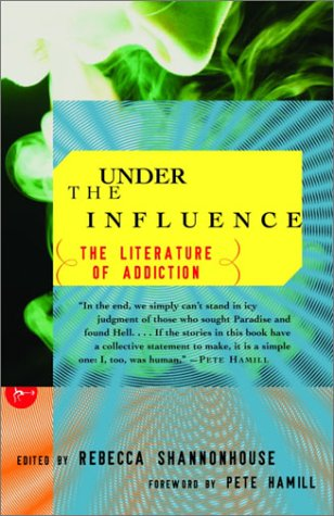 Under the Influence The Literature of Addiction  2003 9780375757167 Front Cover