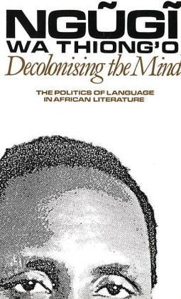 Decolonising the Mind The Politics of Language in African Literature  1986 edition cover