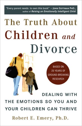 Truth about Children and Divorce Dealing with the Emotions So You and Your Children Can Thrive N/A edition cover