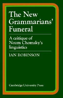 New Grammarians' Funeral A Critique of Noam Chomsky's Linguistics  1978 9780521293167 Front Cover