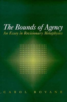Bounds of Agency An Essay in Revisionary Metaphysics  1998 edition cover