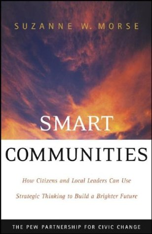 Smart Communities How Citizens and Local Leaders Can Use Strategic Thinking to Build a Brighter Future  2004 9780787965167 Front Cover