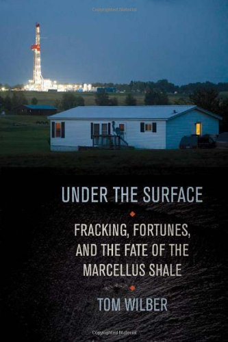 Under the Surface Fracking, Fortunes, and the Fate of the Marcellus Shale  2012 edition cover