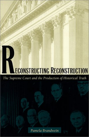 Reconstructing Reconstruction The Supreme Court and the Production of Historical Truth  1999 edition cover
