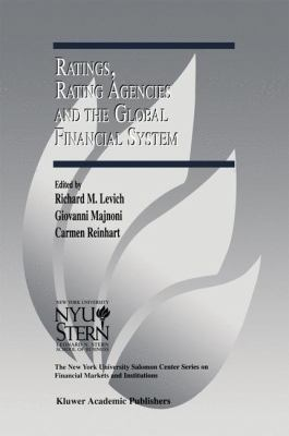 Ratings, Rating Agencies and the Global Financial System   2002 9781402070167 Front Cover