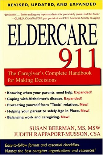 Eldercare 911 The Caregiver's Complete Handbook for Making Decisions  2008 (Revised) 9781591026167 Front Cover