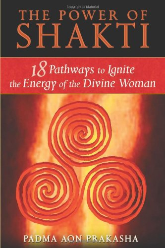 Power of Shakti 18 Pathways to Ignite the Energy of the Divine Woman  2009 edition cover