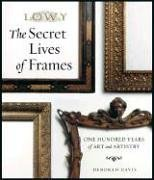 Secret Lives of Frames One Hundred Years of Art and Artistry  2007 9781933231167 Front Cover