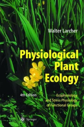 Physiological Plant Ecology Ecophysiology and Stress Physiology of Functional Groups 4th 2003 (Revised) edition cover