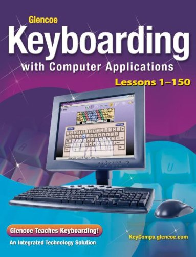 Glencoe Keyboarding with Computer Applications, Lessons 1-150   2007 (Student Manual, Study Guide, etc.) 9780078693168 Front Cover