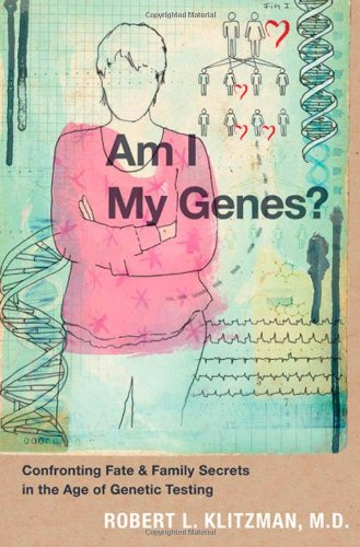 Am I My Genes? Confronting Fate and Family Secrets in the Age of Genetic Testing  2012 edition cover