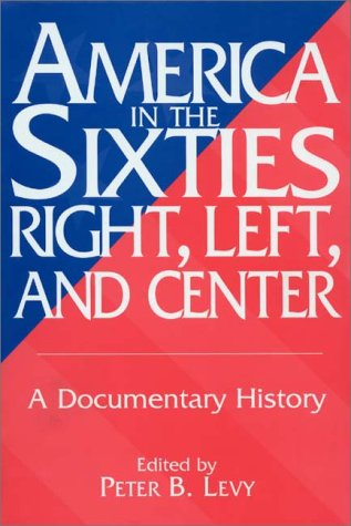 America in the Sixties - Right, Left and Center A Documentary History  1999 edition cover
