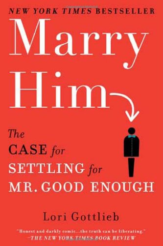 Marry Him The Case for Settling for Mr. Good Enough N/A 9780451232168 Front Cover