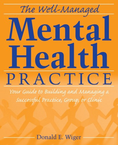 Well-Managed Mental Health Practice Your Guide to Building and Managing a Successful Practice, Group, or Clinic  2007 edition cover